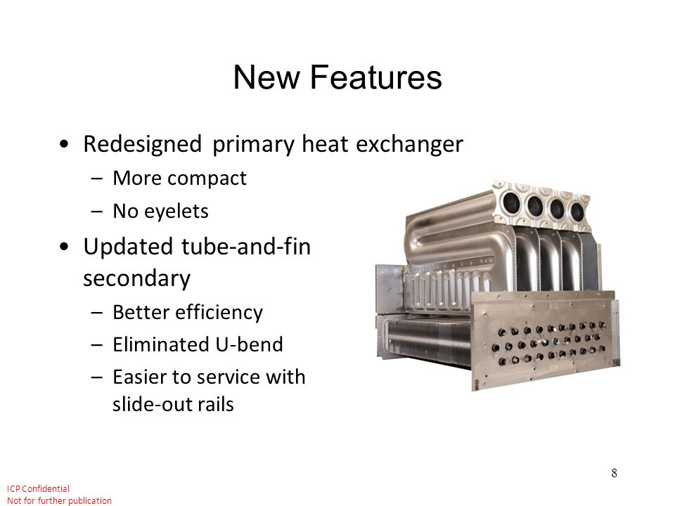 New Features Redesigned primary heat exchanger