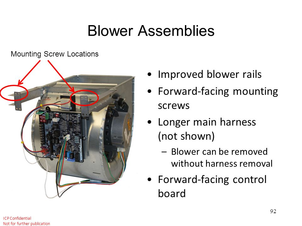 Blower Assemblies Improved blower rails Forward-facing mounting screws