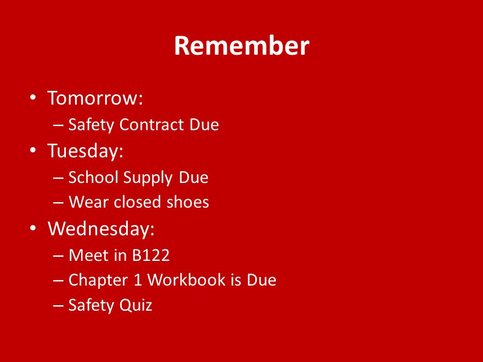 Remember Tomorrow: Tuesday: Wednesday: Safety Contract Due