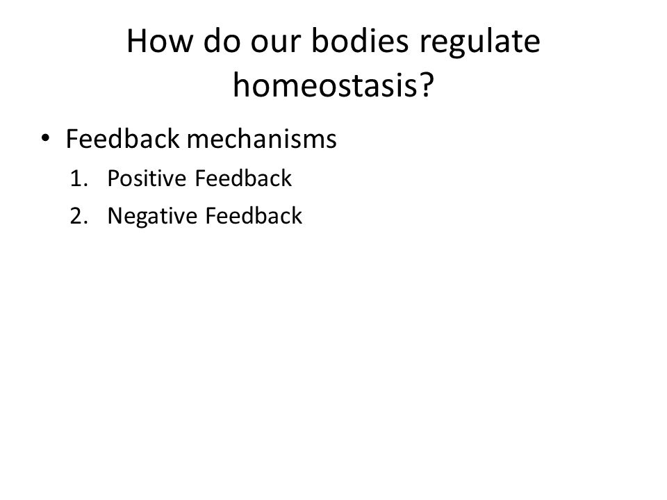 compare negative and postive feedback mechanisms Compare and contrast the operation of negative and positive feedback mechanisms in maintaining homeostasis provide two examples of variables controlled by negative feedback mechanisms and one example of a process regulated by a positive feedback mechanism.