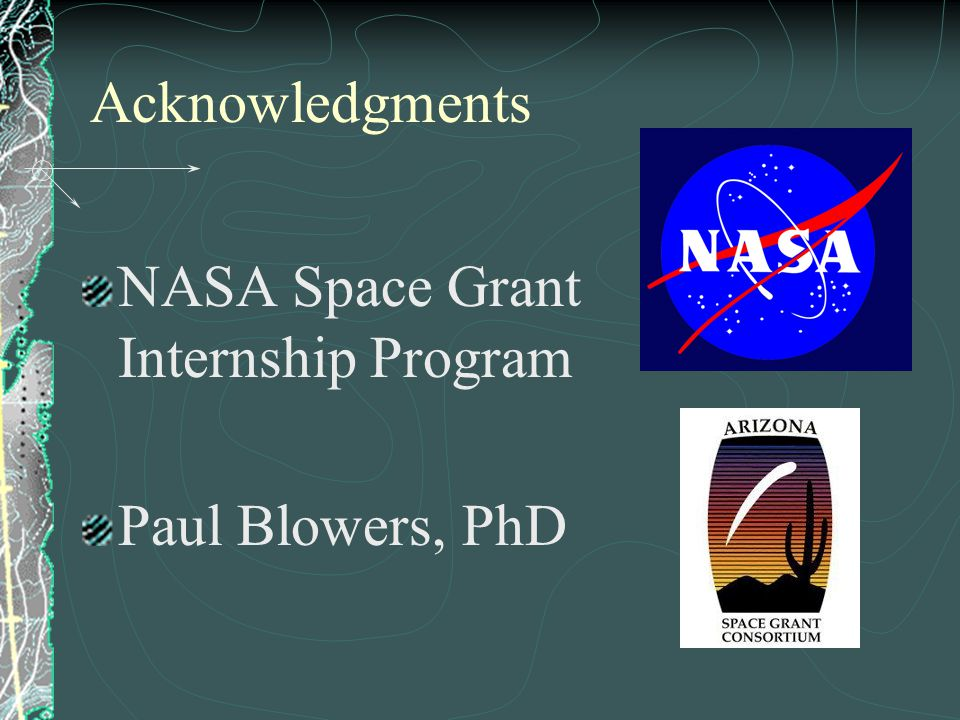 Acknowledgments NASA Space Grant Internship Program Paul Blowers, PhD