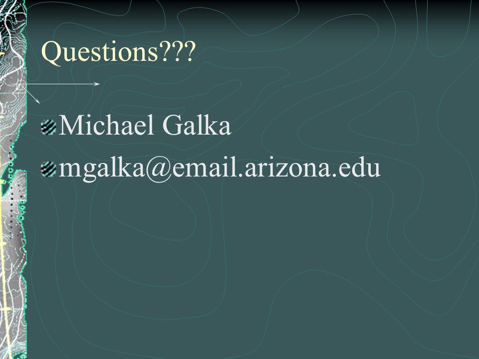 Questions Michael Galka mgalka@email.arizona.edu
