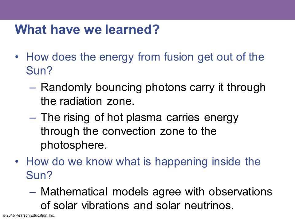 What have we learned How does the energy from fusion get out of the Sun Randomly bouncing photons carry it through the radiation zone.