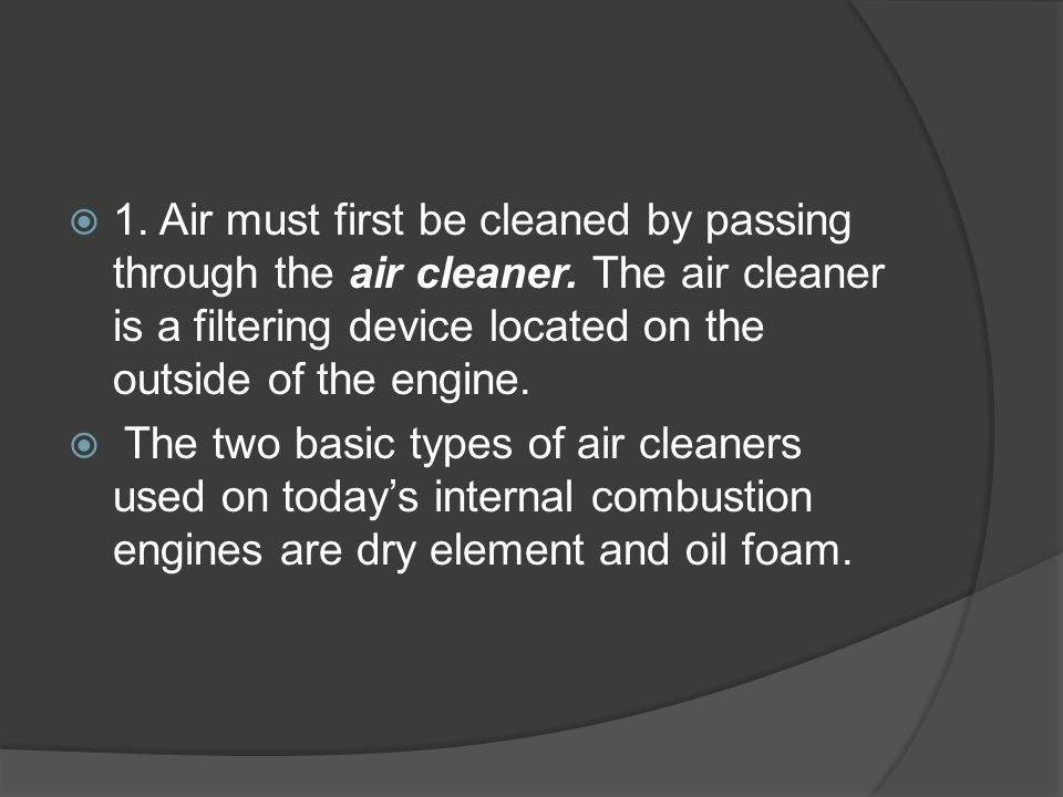 1. Air must first be cleaned by passing through the air cleaner
