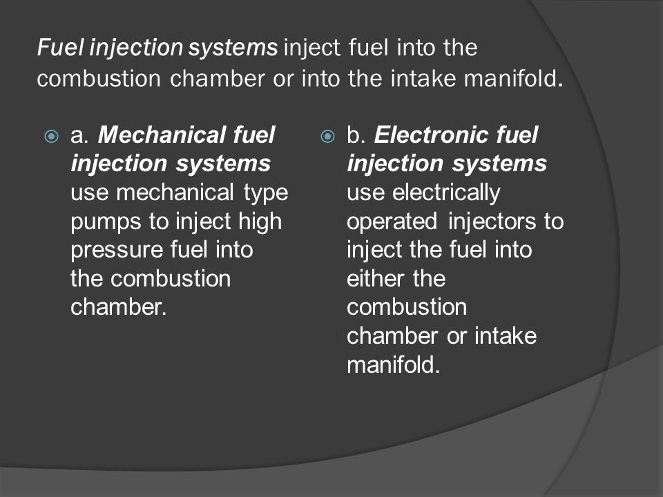 Fuel injection systems inject fuel into the combustion chamber or into the intake manifold.