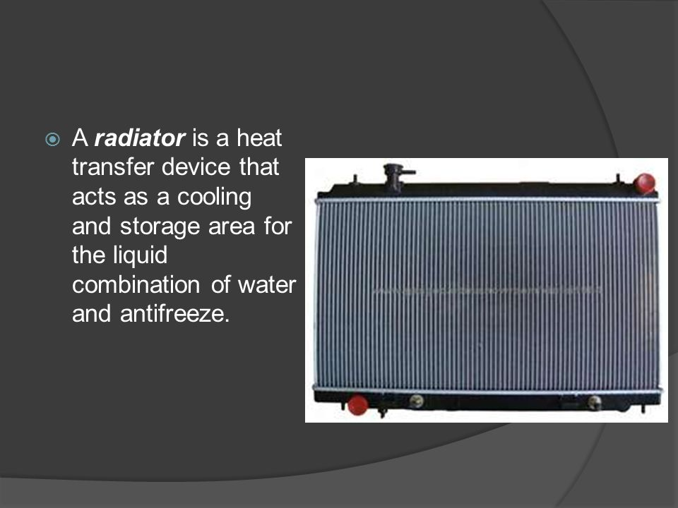 A radiator is a heat transfer device that acts as a cooling and storage area for the liquid combination of water and antifreeze.