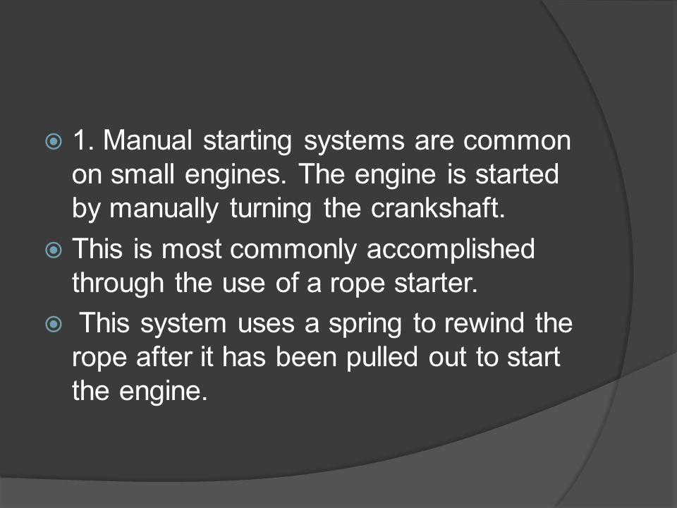 1. Manual starting systems are common on small engines