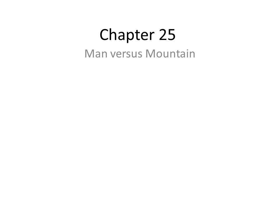Chapter 25 Man versus Mountain