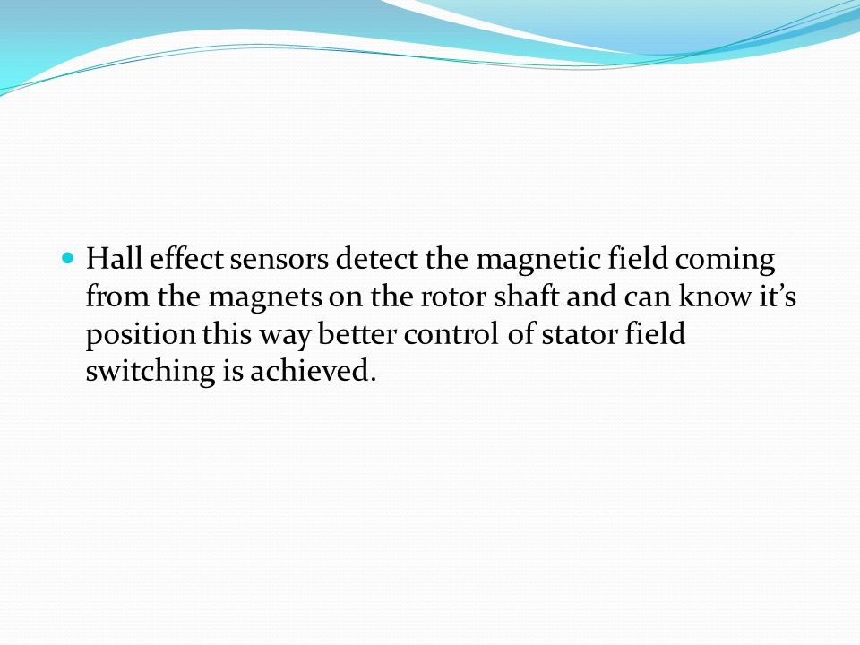 Hall effect sensors detect the magnetic field coming from the magnets on the rotor shaft and can know it's position this way better control of stator field switching is achieved.