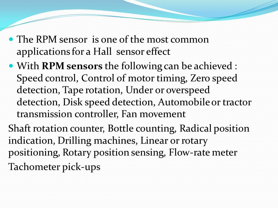 The RPM sensor is one of the most common applications for a Hall sensor effect