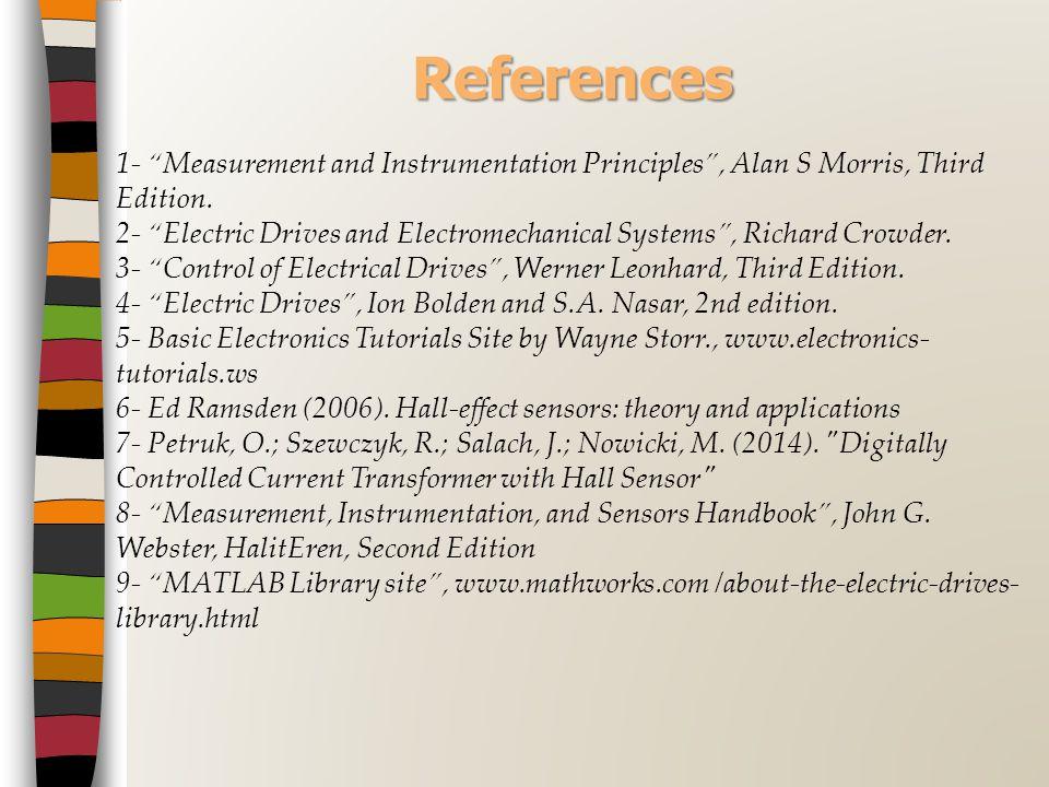 References 1- Measurement and Instrumentation Principles , Alan S Morris, Third Edition.