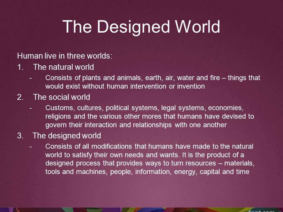 The Designed World Human live in three worlds: The natural world
