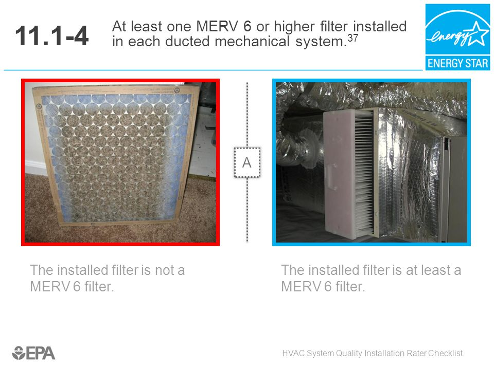 11.1-4 At least one MERV 6 or higher filter installed in each ducted mechanical system.37. A. Critical Point: