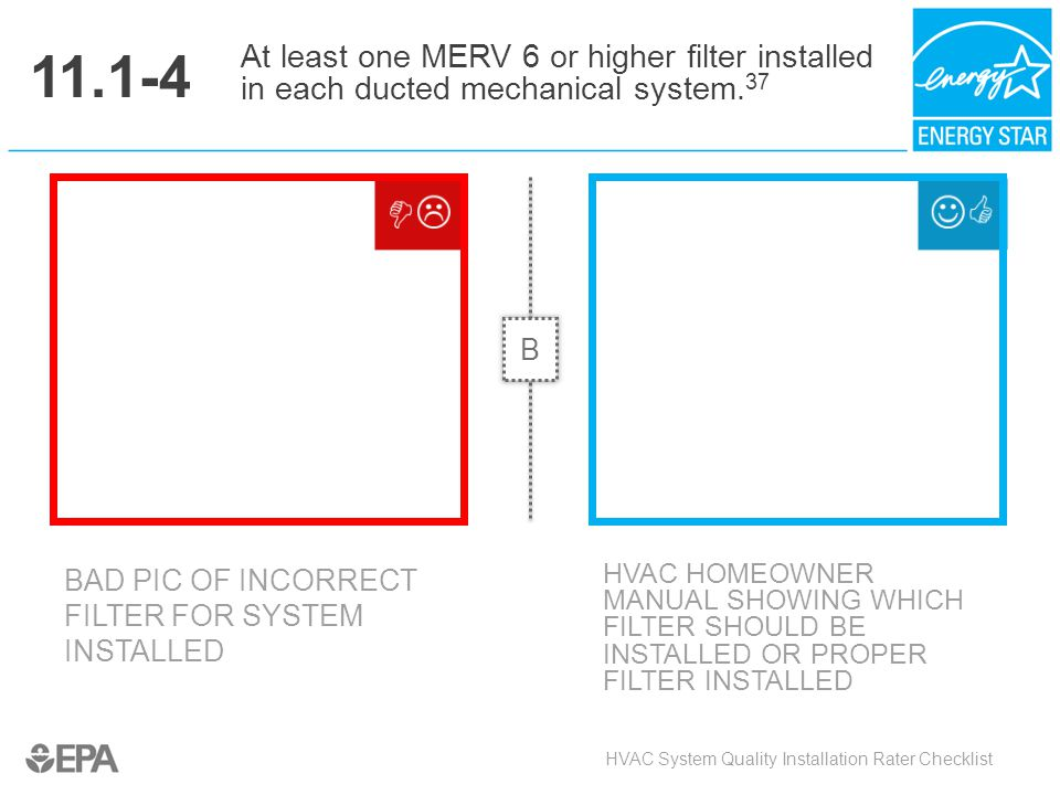 11.1-4 At least one MERV 6 or higher filter installed in each ducted mechanical system.37. B. Critical Point: