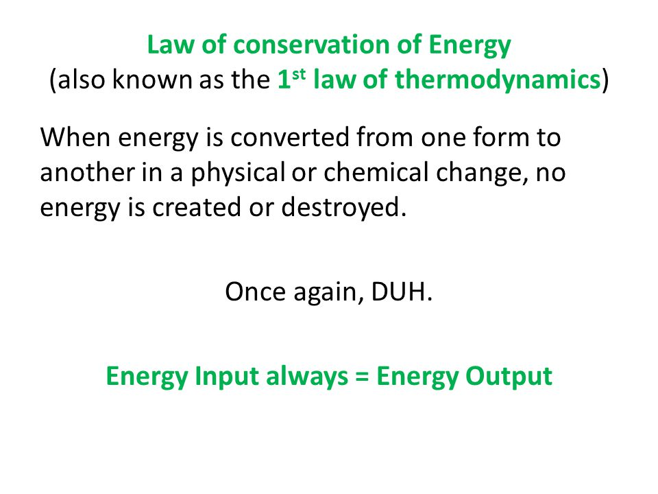 Law of conservation of Energy (also known as the 1st law of thermodynamics)