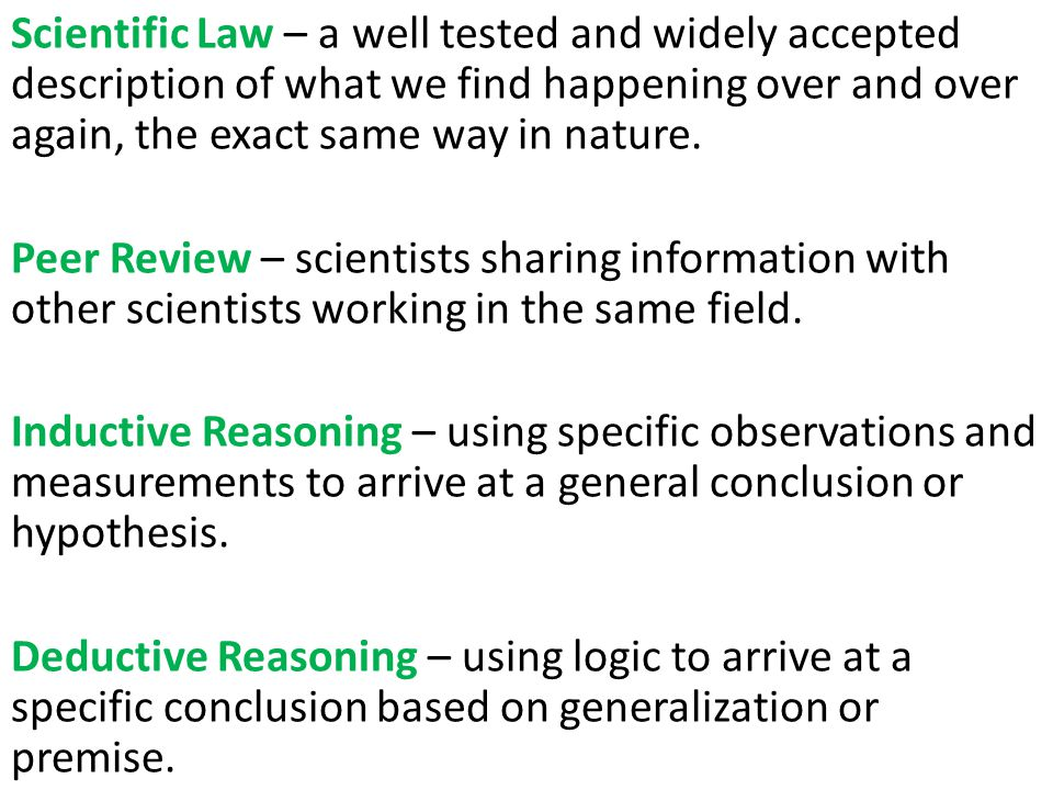 Scientific Law – a well tested and widely accepted description of what we find happening over and over again, the exact same way in nature.