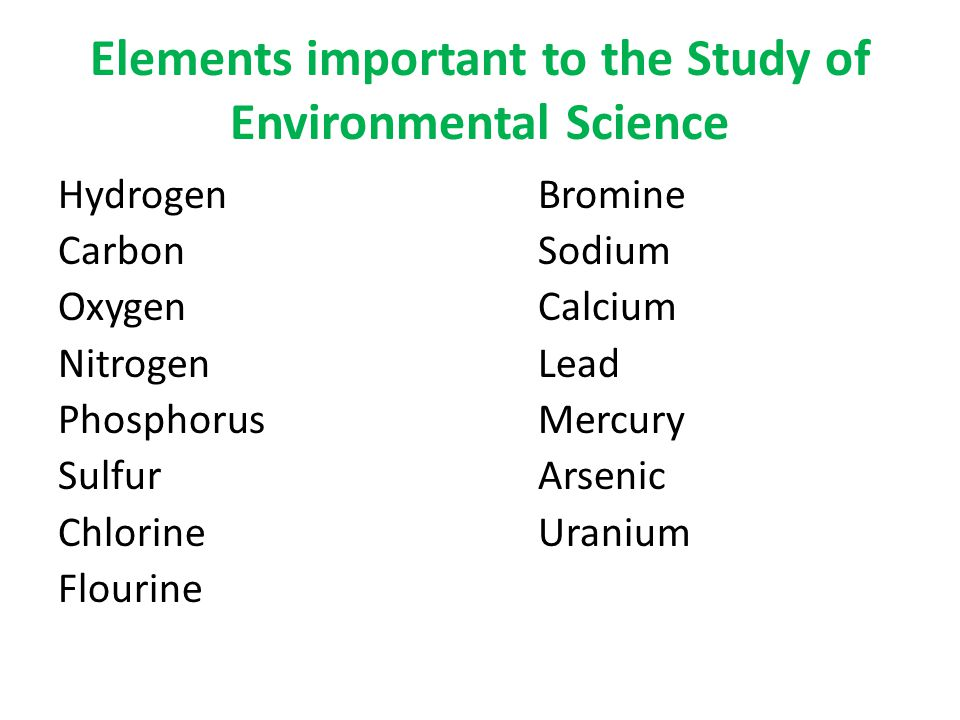 Elements important to the Study of Environmental Science
