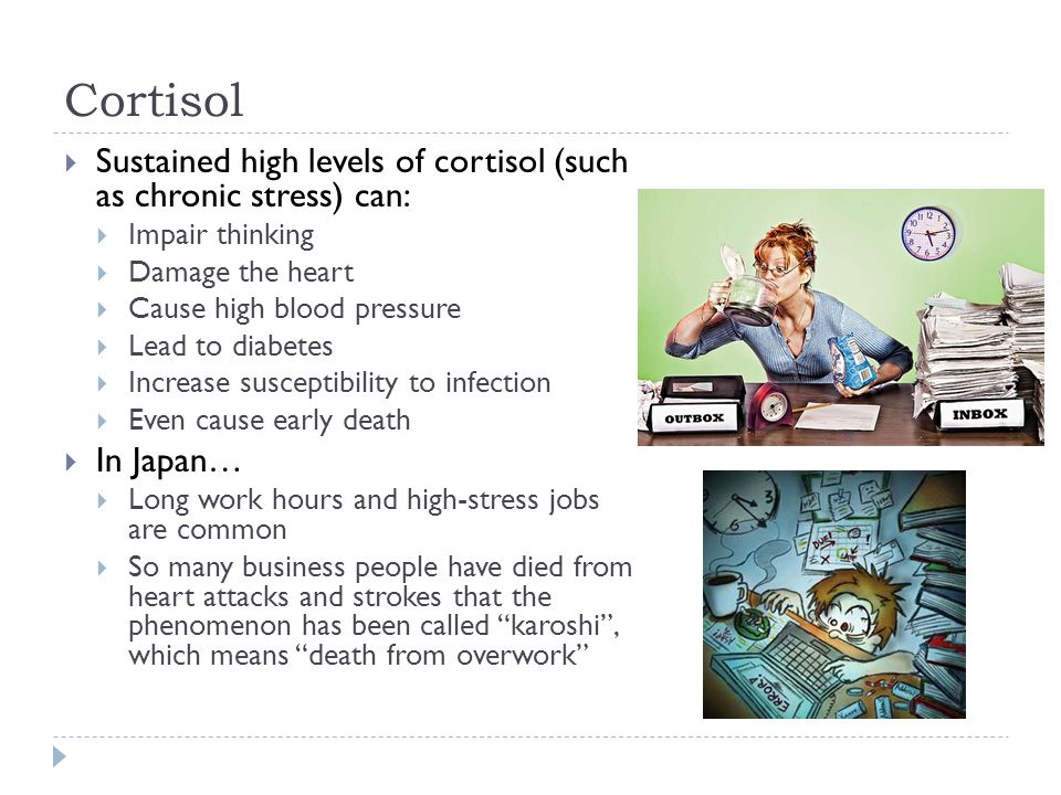Cortisol Sustained high levels of cortisol (such as chronic stress) can: Impair thinking. Damage the heart.