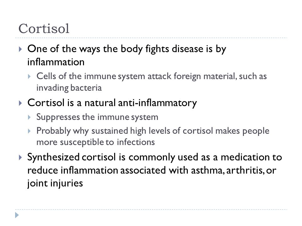 Cortisol One of the ways the body fights disease is by inflammation