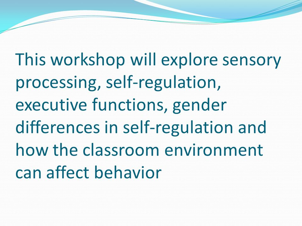 This workshop will explore sensory processing, self-regulation, executive functions, gender differences in self-regulation and how the classroom environment can affect behavior