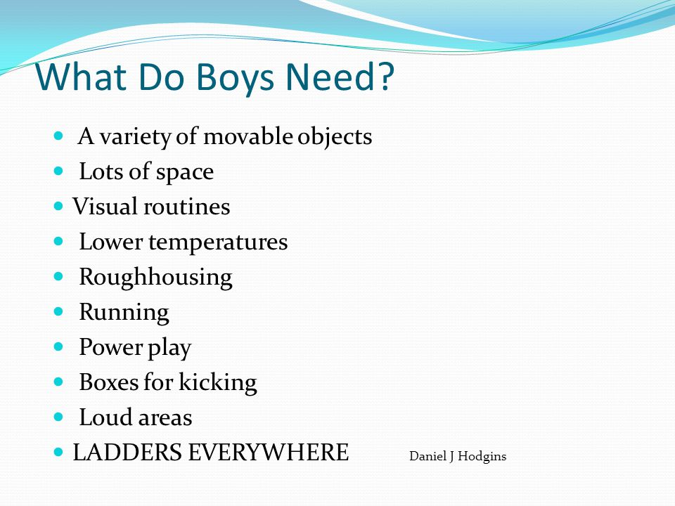 What Do Boys Need A variety of movable objects Lots of space