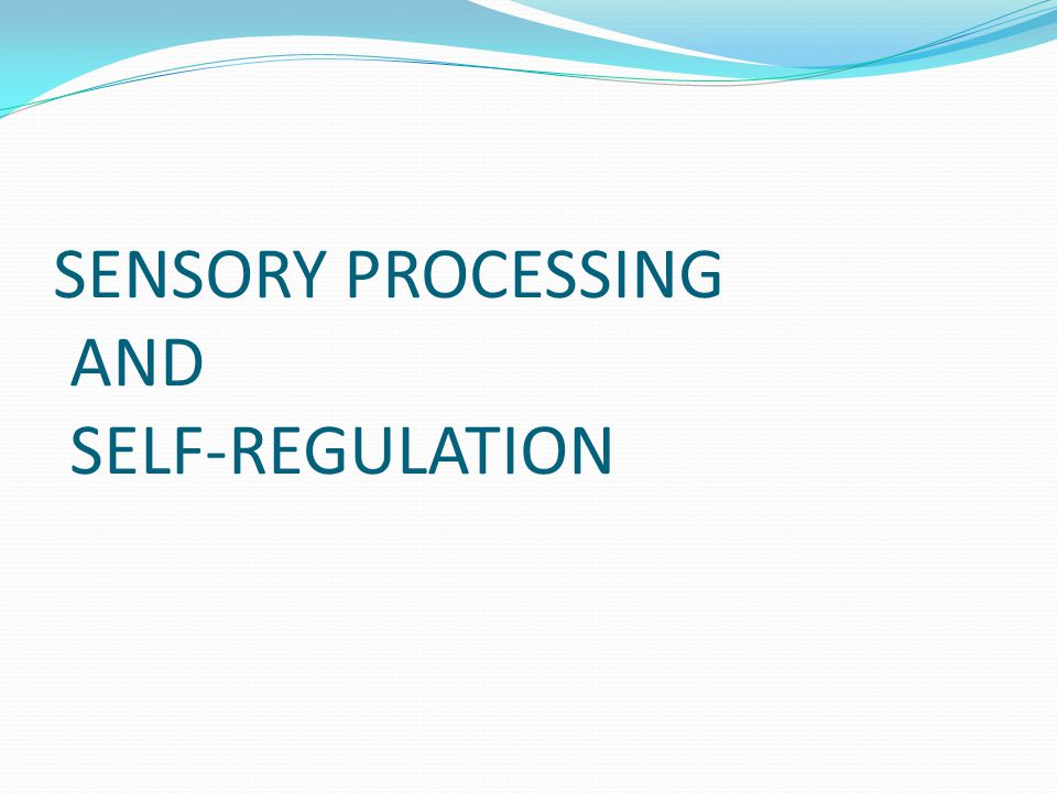 SENSORY PROCESSING AND SELF-REGULATION