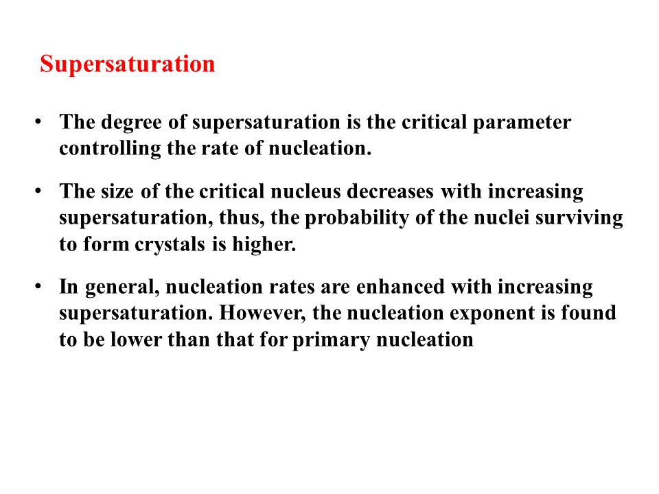 Supersaturation The degree of supersaturation is the critical parameter controlling the rate of nucleation.