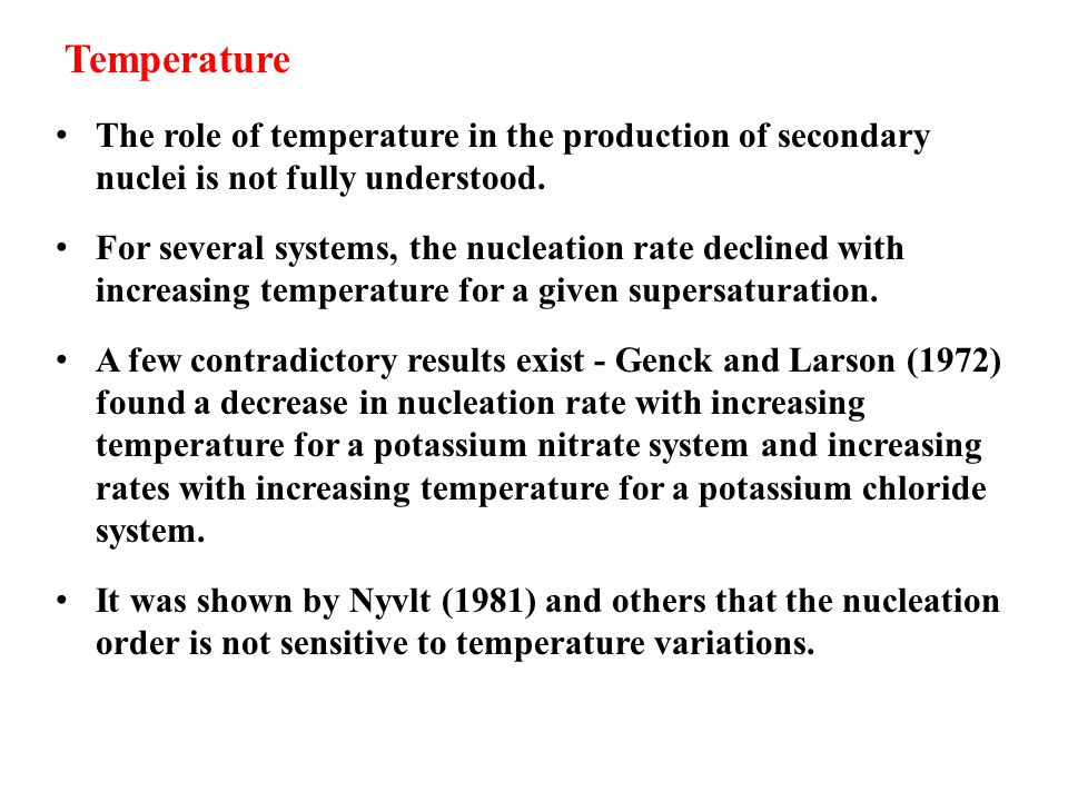 Temperature The role of temperature in the production of secondary nuclei is not fully understood.