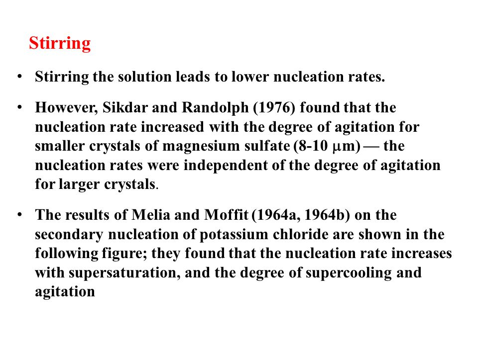 Stirring Stirring the solution leads to lower nucleation rates.