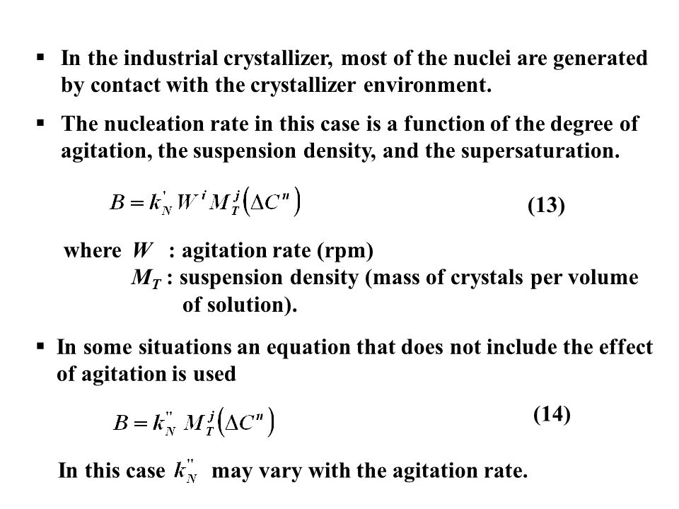 In the industrial crystallizer, most of the nuclei are generated by contact with the crystallizer environment.