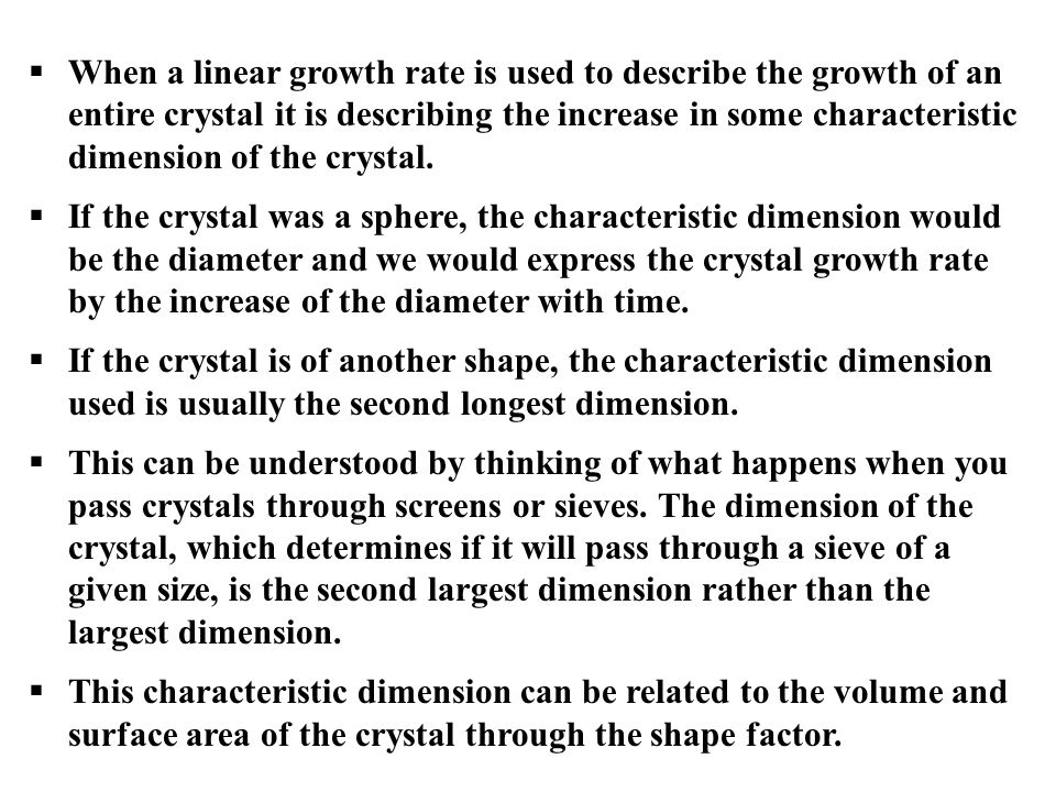 When a linear growth rate is used to describe the growth of an entire crystal it is describing the increase in some characteristic dimension of the crystal.