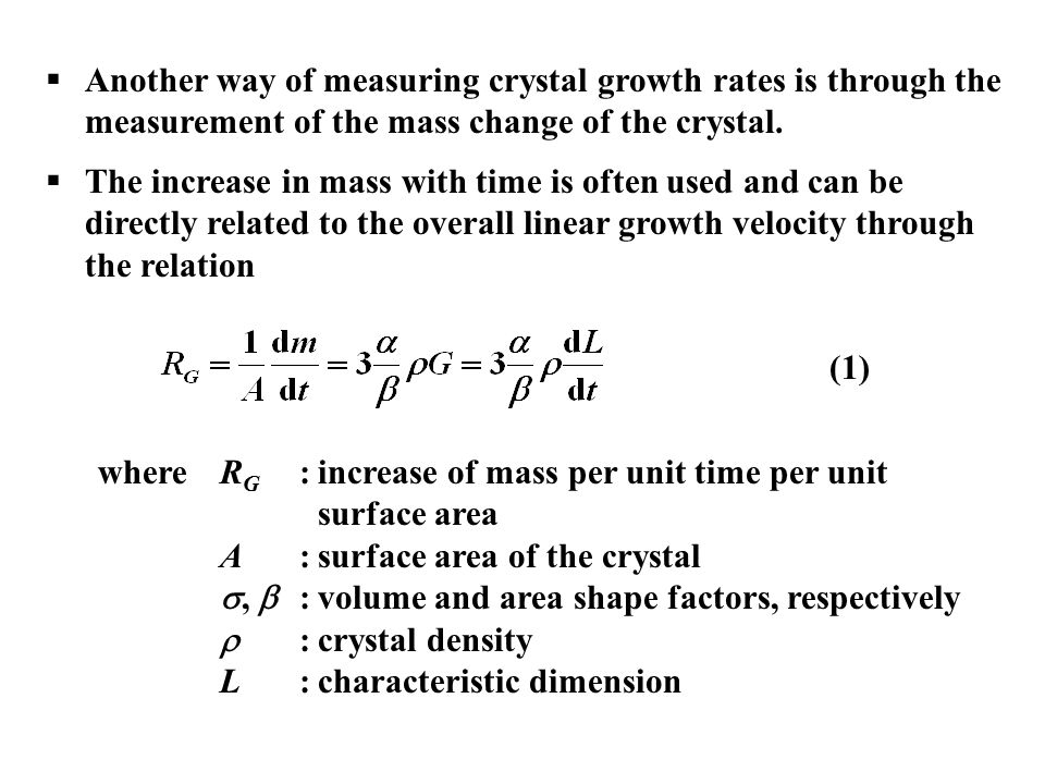 Another way of measuring crystal growth rates is through the measurement of the mass change of the crystal.