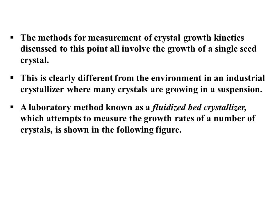 The methods for measurement of crystal growth kinetics discussed to this point all involve the growth of a single seed crystal.