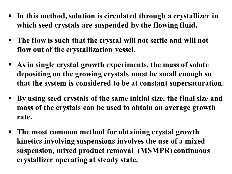 In this method, solution is circulated through a crystallizer in which seed crystals are suspended by the flowing fluid.