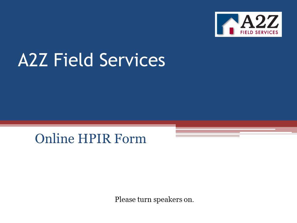 A2Z Field Services Online HPIR Form Online HPIR Form