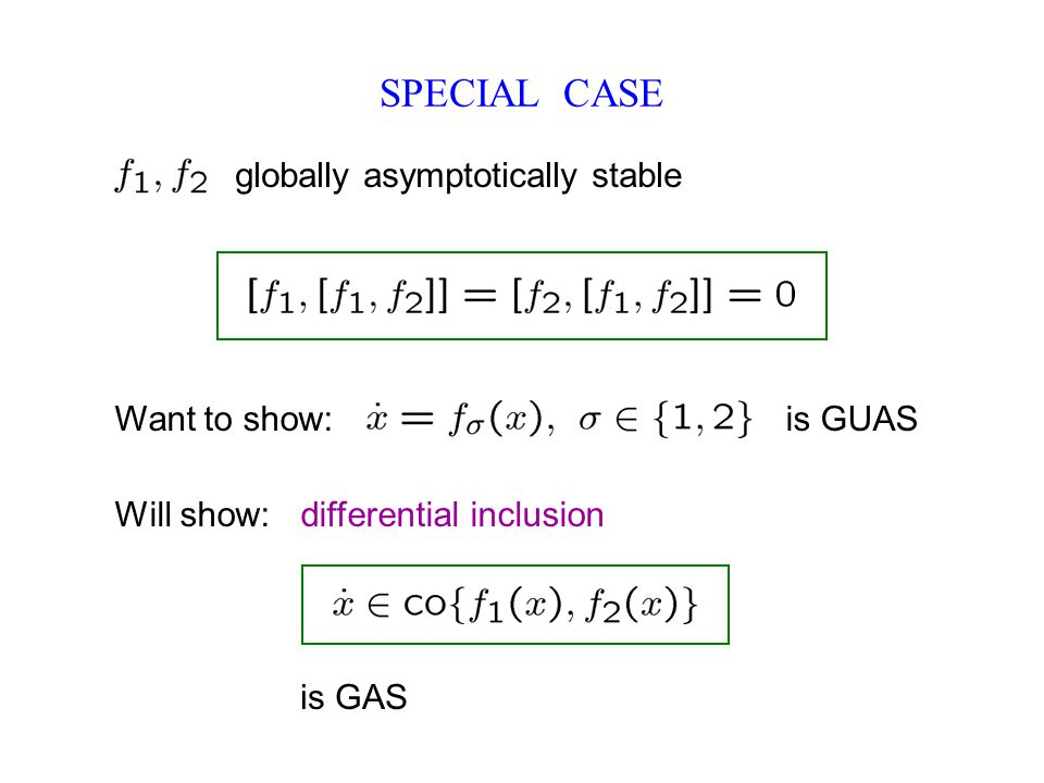 SPECIAL CASE globally asymptotically stable Want to show: is GUAS