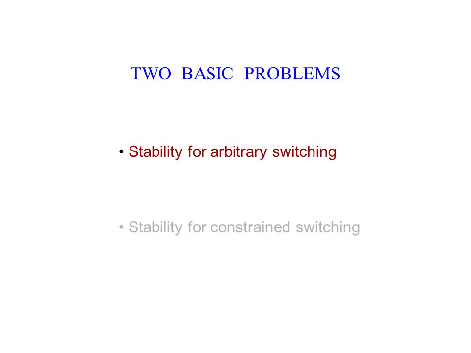 TWO BASIC PROBLEMS Stability for arbitrary switching