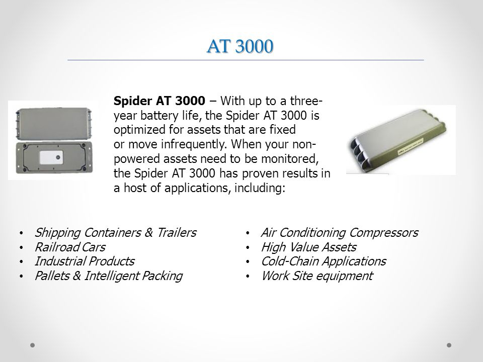 AT 3000 Spider AT 3000 – With up to a three-year battery life, the Spider AT 3000 is optimized for assets that are fixed.