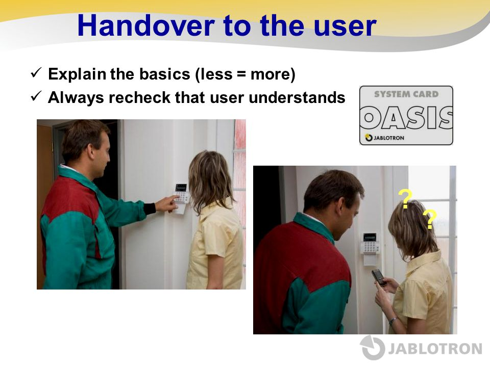 Handover to the user Explain the basics (less = more)
