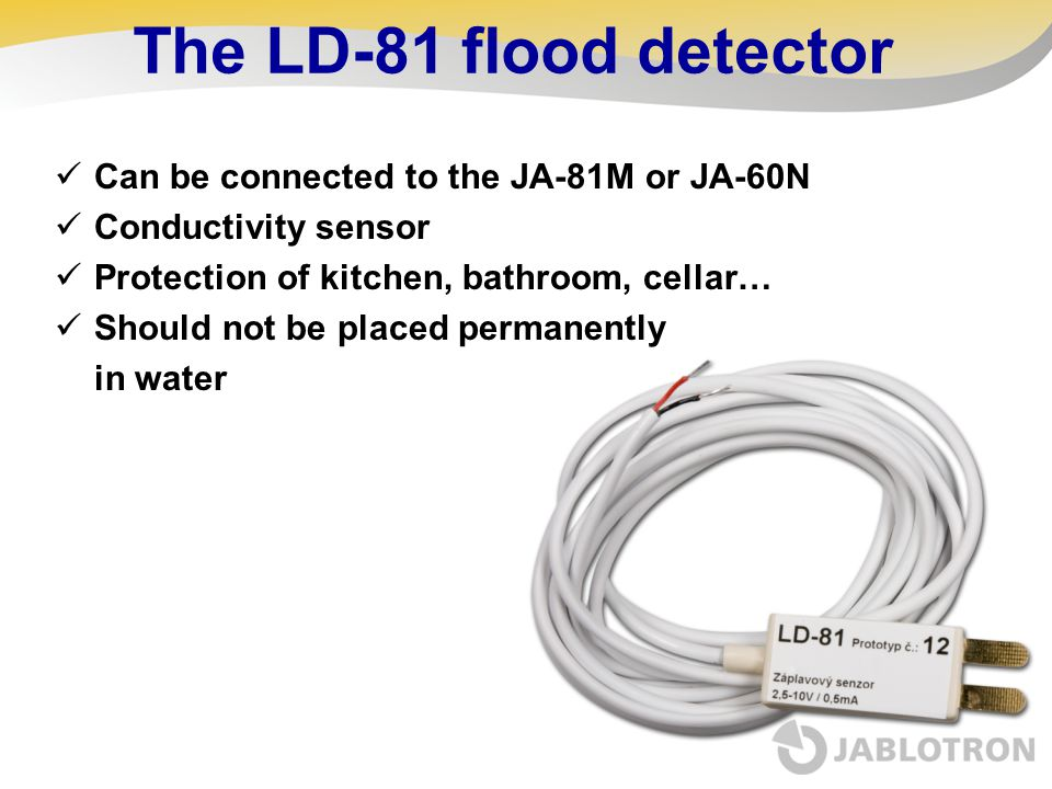 The LD-81 flood detector Can be connected to the JA-81M or JA-60N