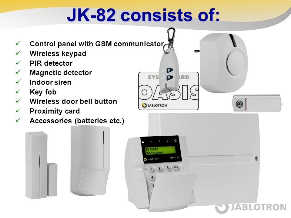 JK-82 consists of: Control panel with GSM communicator Wireless keypad