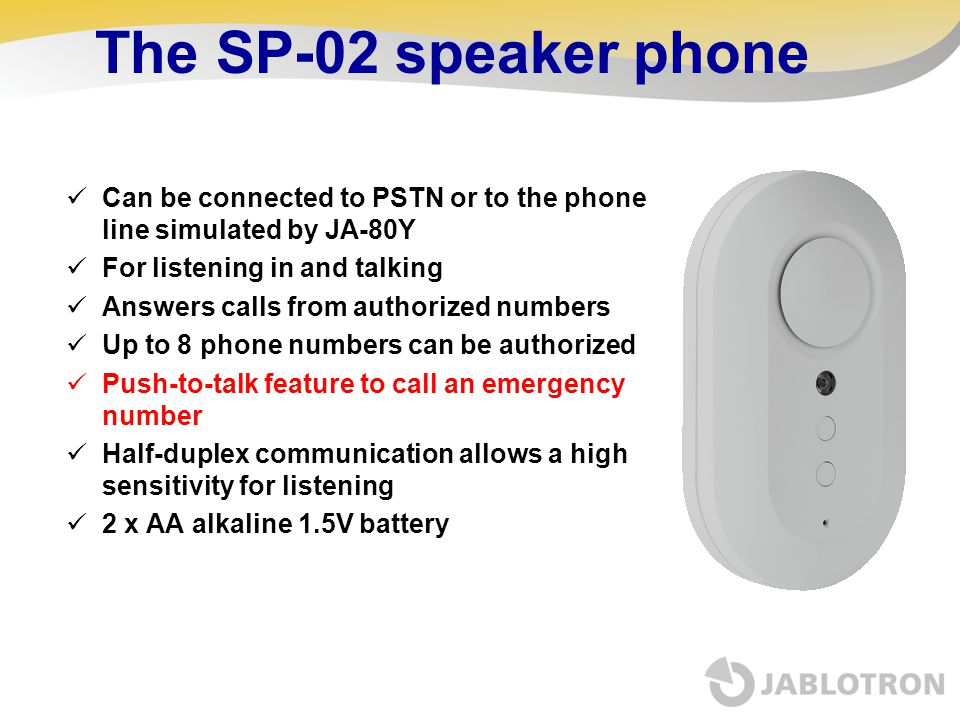 The SP-02 speaker phone Can be connected to PSTN or to the phone line simulated by JA-80Y. For listening in and talking.