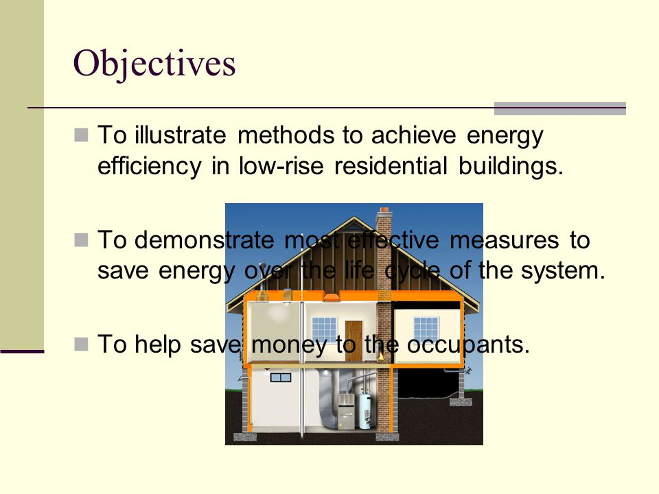 Objectives To illustrate methods to achieve energy efficiency in low-rise residential buildings.