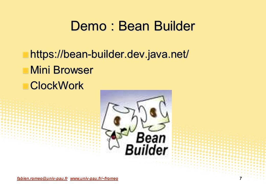 Demo : Bean Builder https://bean-builder.dev.java.net/ Mini Browser