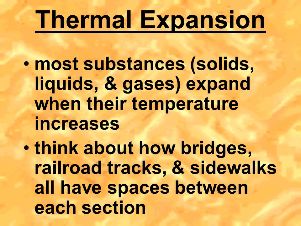 Thermal Expansion most substances (solids, liquids, & gases) expand when their temperature increases.