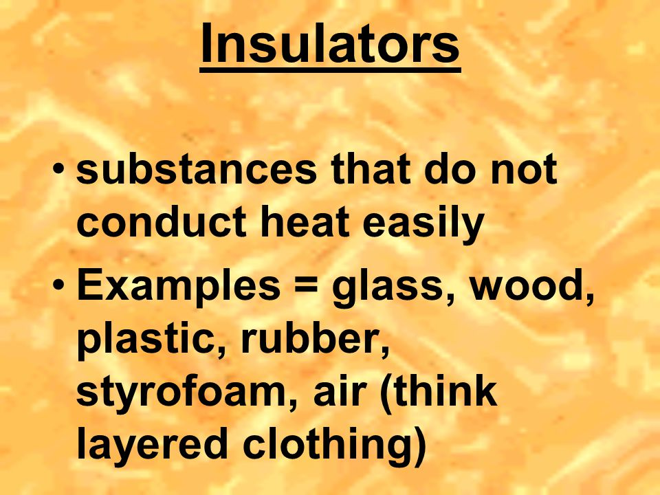 Insulators substances that do not conduct heat easily