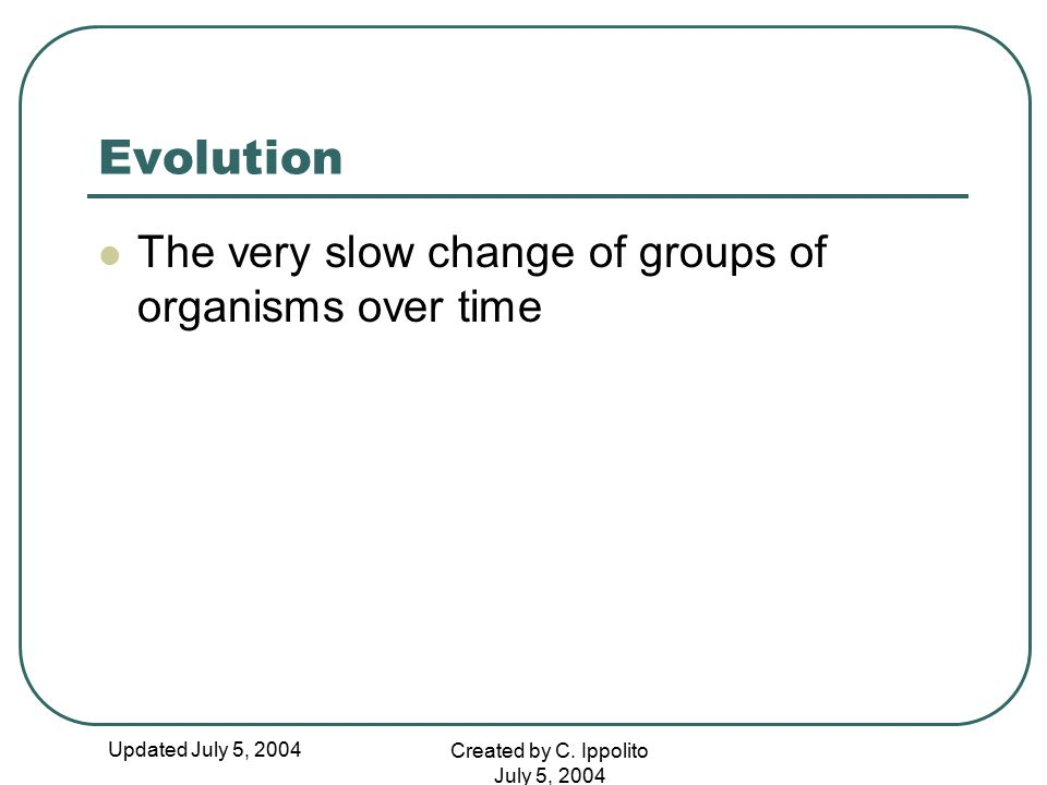 Evolution The very slow change of groups of organisms over time