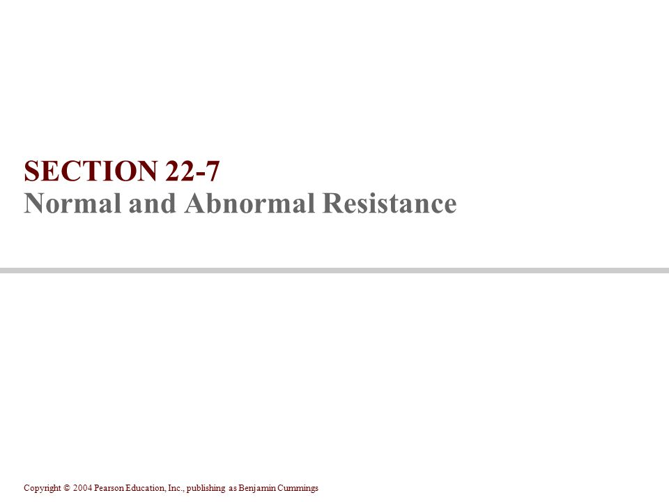 SECTION 22-7 Normal and Abnormal Resistance