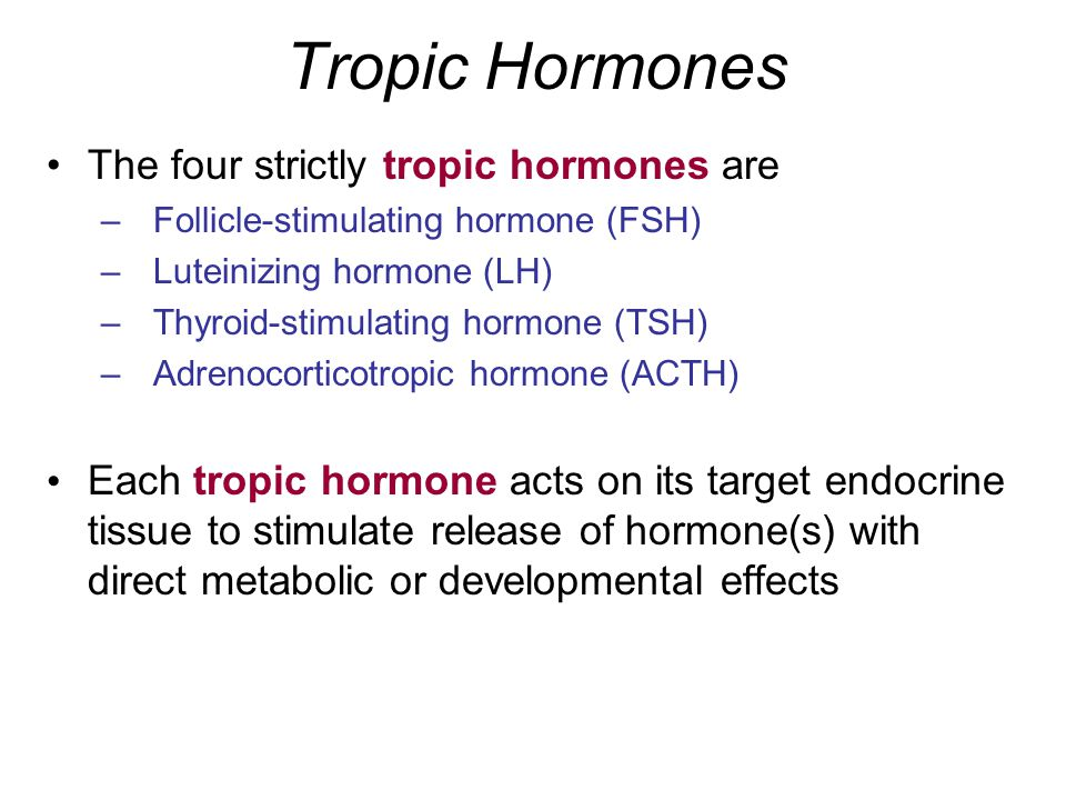 Tropic Hormones The four strictly tropic hormones are