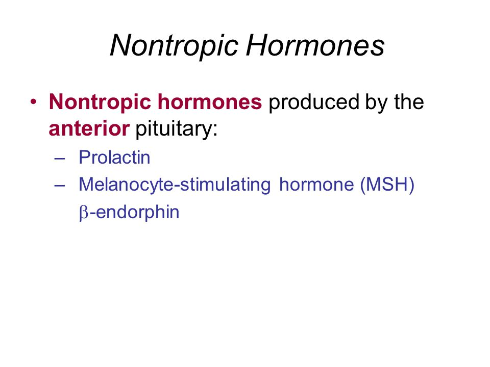 Nontropic Hormones Nontropic hormones produced by the anterior pituitary: Prolactin. Melanocyte-stimulating hormone (MSH)